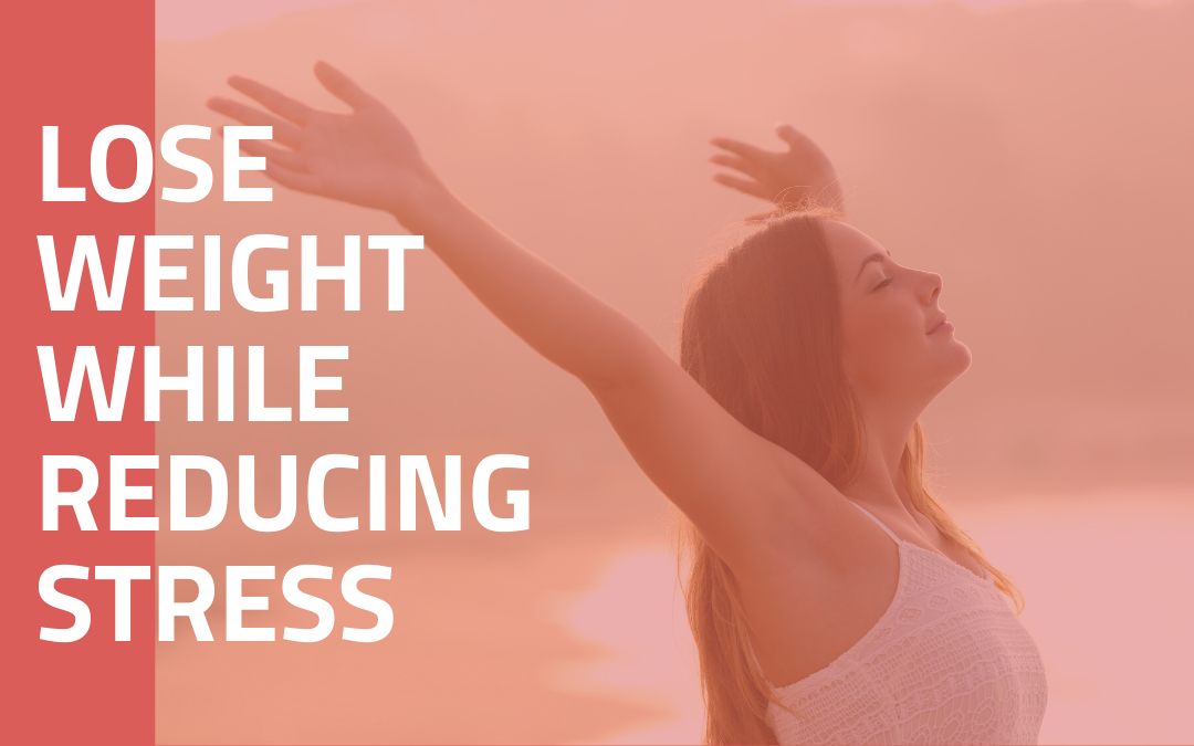 Lose Weight While Reducing Stress